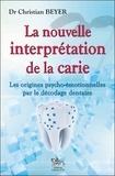 Christian Beyer - La nouvelle interprétation de la carie - Les origines psycho-émotionnelles par le décodage dentaire.