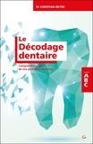 Christian Beyer - Le décodage dentaire - Comprendre le sens de nos problèmes de dents.