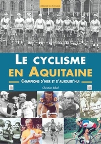 Openwetlab.it Le cyclisme en Aquitaine - Champions d'hier et d'aujourd'hui Image