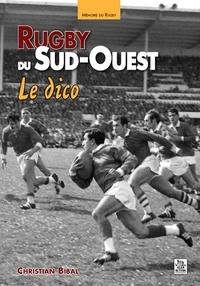 Christian Bibal - Rugby du Sud-Ouest - Le dico.
