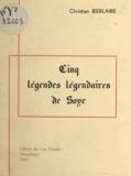 Christian Bierlaire - Cinq légendes légendaires de Soye.