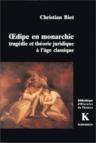 Christian Biet - Oedipe en monarchie - Tragédie et théorie juridique à l'âge classique.