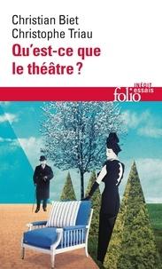 Christian Biet et Christophe Triau - Qu'est-ce que le théâtre ?.