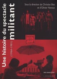 Christian Biet et Olivier Neveux - Une histoire du spectacle militant - Théâtre et cinéma militants 1966-1981.