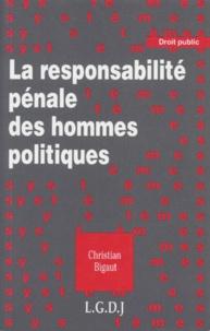 Christian Bigaut - La responsabilité pénale des hommes politiques.