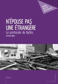 Christian Billon - N'épouse pas une étrangère - Le protocole de Kyôto.