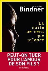 Christian Bindner - La suite ne sera que silence.