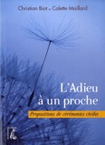 Christian Biot et Colette Maillard - L'Adieu à un proche - Propositions de cérémonies civiles.