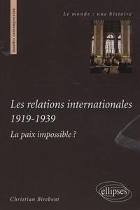 Christian Birebent - Les relations internationales 1919-1939 - La paix impossible ?.