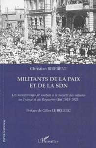 Militants de la paix et de la SDN- Les mouvements de soutien à la Société des nations en France et au Royaume-Uni : 1918-1925 - Christian Birebent |