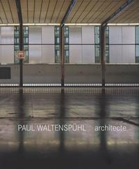 Paul Waltenspühl architecte - 1917-2001 architecte, ingénieur, professeur.pdf