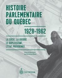 Christian Blais - Histoire parlementaire du Québec, 1928-1962 - La crise, la guerre, le duplessisme, l'État providence.