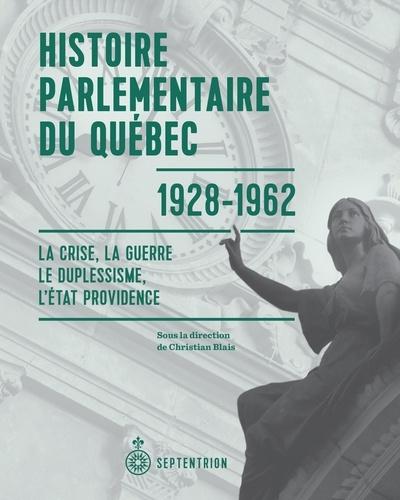 Histoire parlementaire du Québec, 1928-1962. La crise, la guerre, le duplessisme, l'État providence