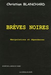 Christian Blanchard - Brèves noires - Manipulations et dépendances.