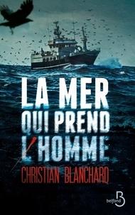 Christian Blanchard - La mer qui prend l'homme.