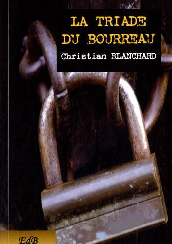 Christian Blanchard - La triade du bourreau.