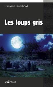 Christian Blanchard - Les Loups gris.