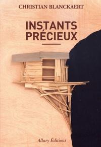 Christian Blanckaert - Instants précieux.