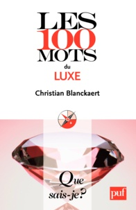 Christian Blanckaert - Les 100 mots du luxe.