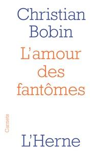 Christian Bobin - L'amour des fantômes.