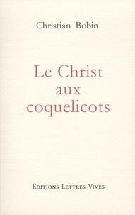 Christian Bobin - Le Christ aux coquelicots.