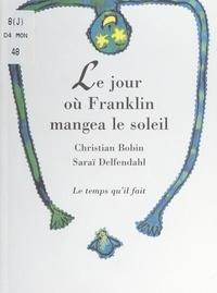 Christian Bobin et Saraï Delfendahl - Le jour où Franklin mangea le soleil.
