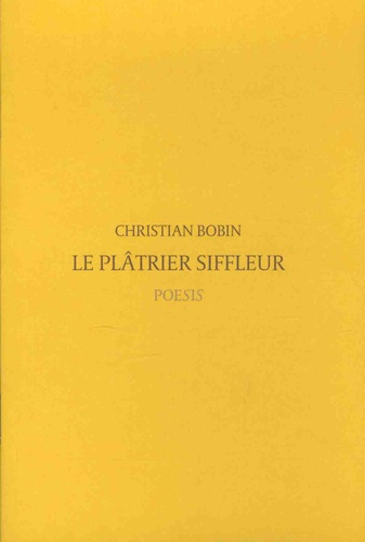 Christian Bobin - Le plâtrier siffleur.