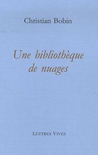 Christian Bobin - Une bibliothèque de nuages.