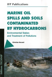 Christian Bocard - Marine Oil Spills and Soils Contaminated by Hydrocarbons - Environmental Stakes and Treatment of Pollutions, édition en langue anglaise.
