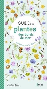 Christian Bock - Guide des plantes des bords de mer de l'Atlantique et de La Manche.