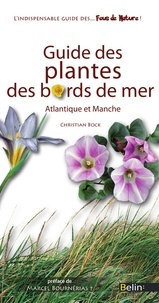 Christian Bock et Editions Belin - Guide des plantes des bords de mer.
