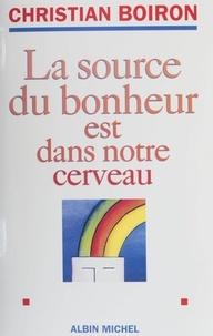 Christian Boiron - La source du bonheur est dans notre cerveau.