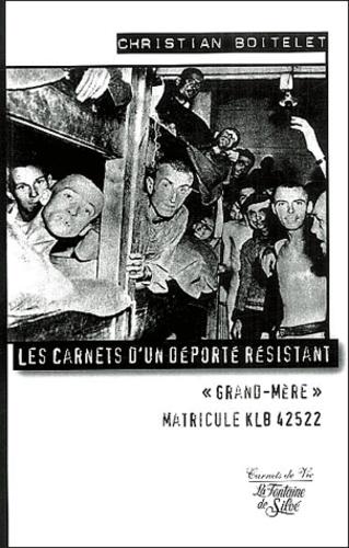 Christian Boitelet - Les carnets d'un déporté résistant - Grand-Mère, Matricule KLB 42522.