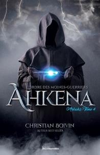 Christian Boivin - L'ordre des moines-guerriers A  : L'Ordre des moines-guerriers Ahkena - Arkahz.