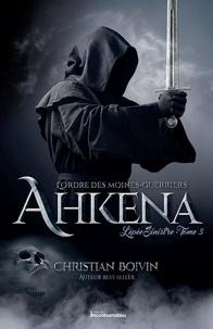Christian Boivin - L'ordre des moines-guerriers A  : L'Ordre des moines-guerriers Ahkena - L'épée Sinistre.