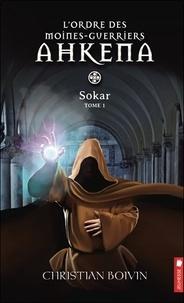 Christian Boivin - L'ordre des moines-guerriers Ahkena Tome 1 : Sokar.