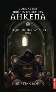Christian Boivin - L'ordre des moines-guerriers Ahkena Tome 2 : La guilde des voleurs.