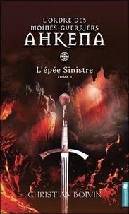 Christian Boivin - L'ordre des moines-guerriers Ahkena Tome 3 : L'épée Sinistre.