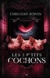 Christian Boivin - Les contes interdits  : Les 3 p'tits cochons.