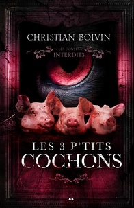 Christian Boivin - Les contes interdits - Les 3 p'tits cochons.