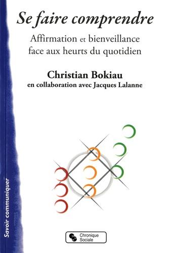Christian Bokiau - Se faire comprendre - Affirmation et bienveillance face aux heurts du quotidien.