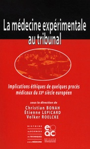Christian Bonah et Etienne Lepicard - Médecine expérimentale au tribunal - Implications éthiques de quelques procès médicaux du XXe siècle européen.