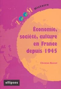 Christian Bonnet - Economie, société, culture en France depuis 1945.