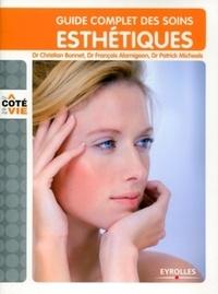 Christian Bonnet et François Alamigeon - Guide complet des soins esthétiques - Tous les soins esthétiques du visage et du corps, au domicile, à l'institut, au cabinet du médecin.