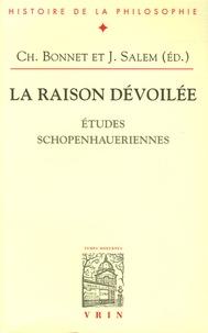 Christian Bonnet et Vincent Stanek - La raison dévoilée - Etudes schopenhaueriennes.