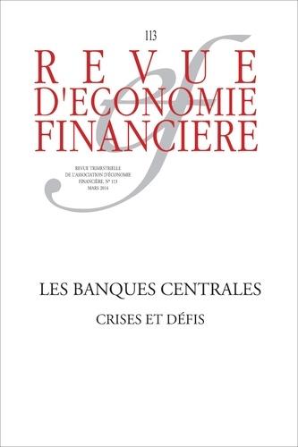 Revue d'économie financière N° 113, Mars 2014 Les banques centrales. Crises et défis