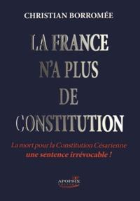 Christian Borromée - La France n'a plus de constitution.