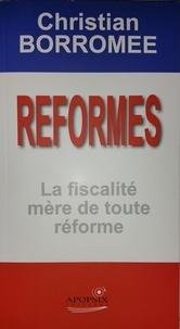 Christian borromee - Réformes, la fiscalité mère de toute réforme.