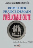 Christian Borromée - Rome hier, France demain - L'inéluctable chute.