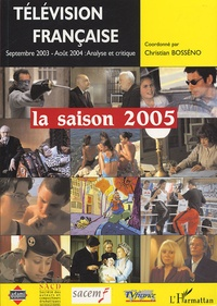 Christian Bosséno - Télévision française : la saison 2005 - une analyse critique des programmes du 1er septembre 2003 au 31 août 2004.